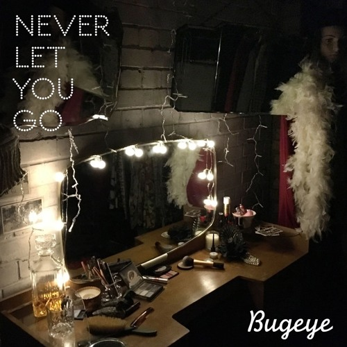 "Bugeye -""Never Let You Go"""