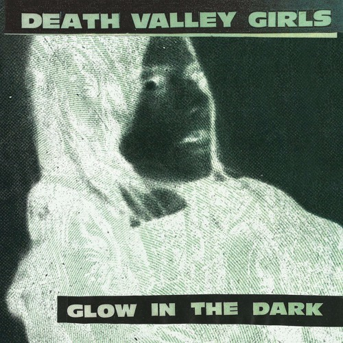 "Death Valley Girls - ""Glow In The Dark"""