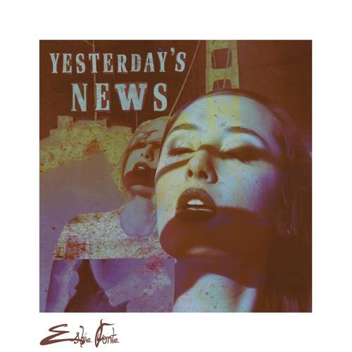 "Esbie Fonte - ""Yesterday's News"""