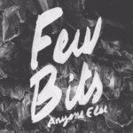 """FEW BITS - """"Anyone Else"""""""