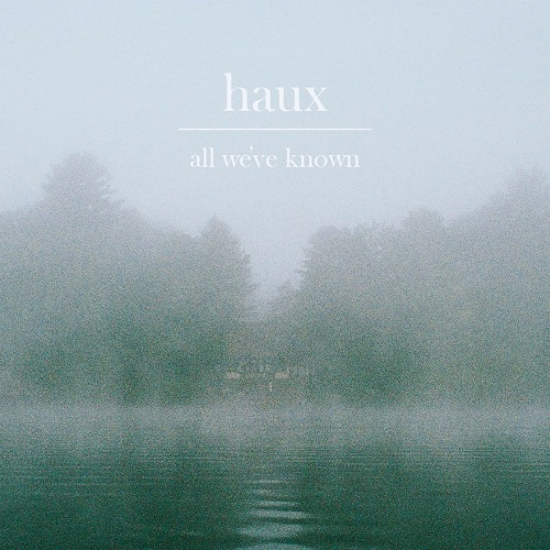 "Haux - ""All We've Known"""