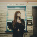 """Ofelia K - """"Killing Me"""""""