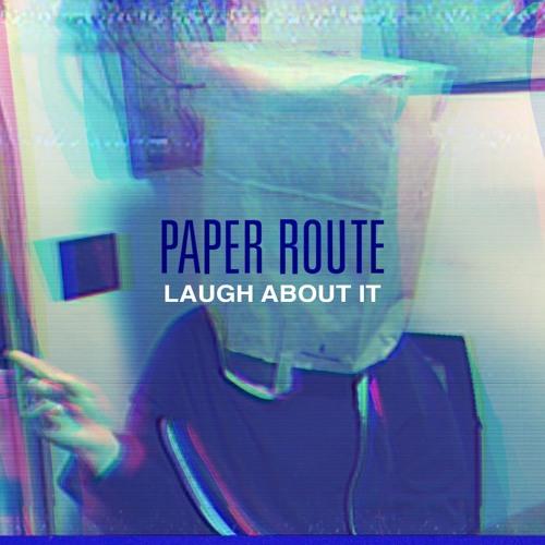 """Paper Route - """"Laugh About It"""""""