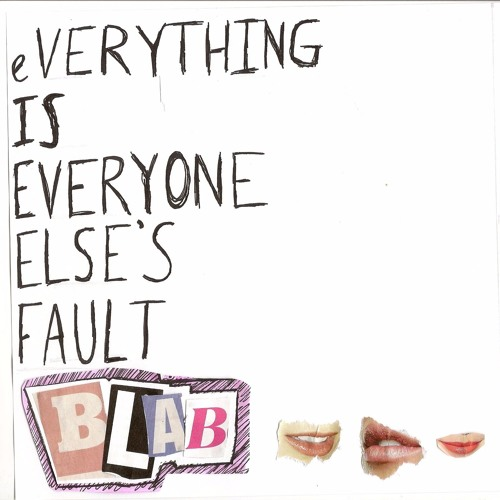 "BLAB - ""EVERYTHING IS EVERYONE ELSE'S FAULT"" EP"