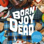 "Born Joy - ""Dead Sourdough"""