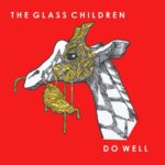 "The Glass Children - ""Do Well"""