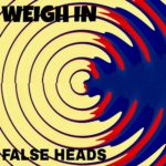 "False Heads - ""Weigh In"""