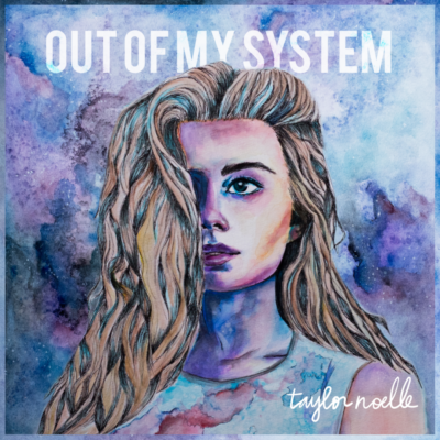 """Taylor Noelle – """"Out Of My System"""""""