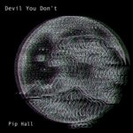 pip-hall-devil-you-dont