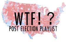WTF?!? Post-election playlist