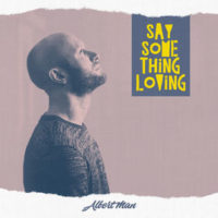 "Albert Man – ""Say Something Loving"" (single premiere)"