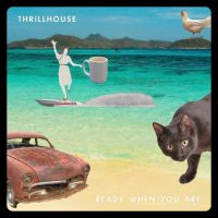 "Thrillhouse – ""Ready When You Are"" (single premiere)"
